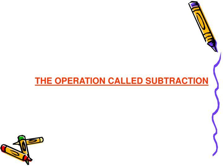 THE OPERATION CALLED SUBTRACTION