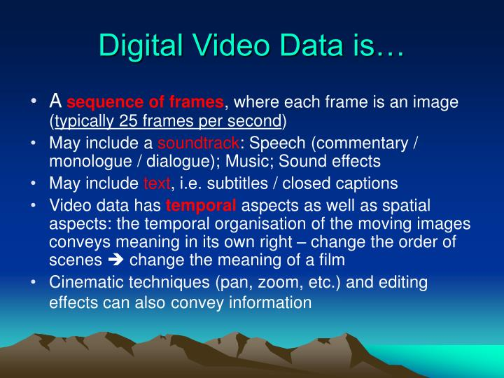 Digital Video Data is…