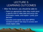 lecture 5 learning outcomes