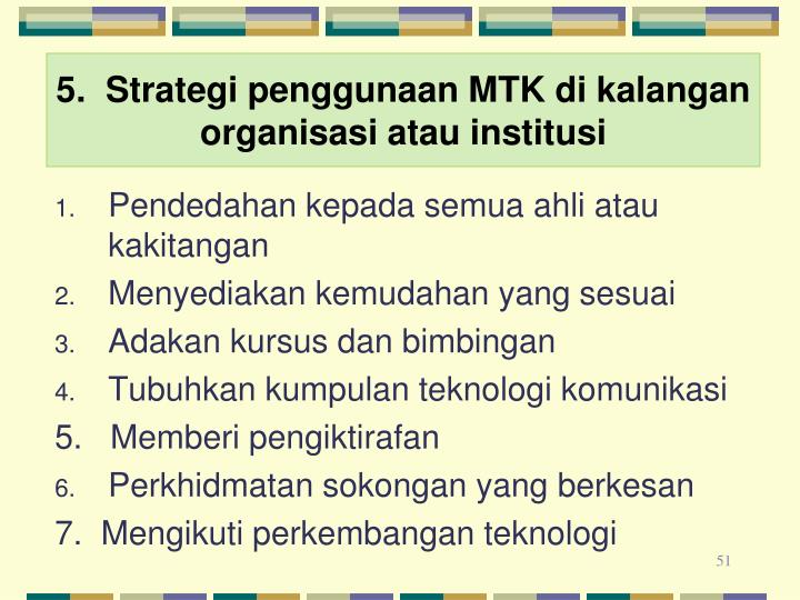 5.  Strategi penggunaan MTK di kalangan organisasi atau institusi