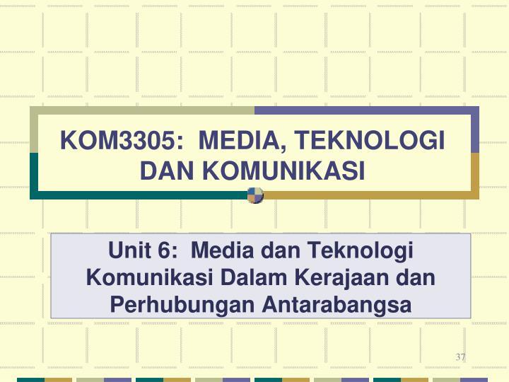 KOM3305:  MEDIA, TEKNOLOGI DAN KOMUNIKASI