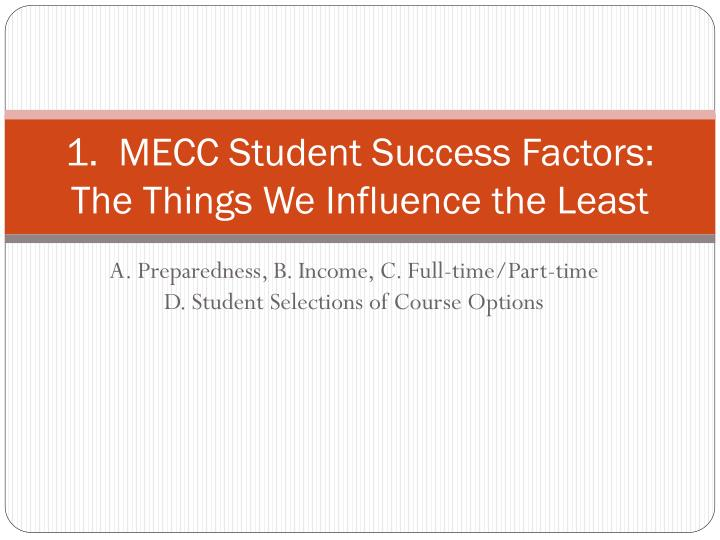 1.  MECC Student Success Factors:  The Things We Influence the Least