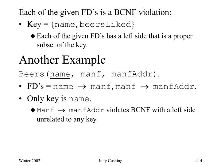 Each of the given FD's is a BCNF violation: