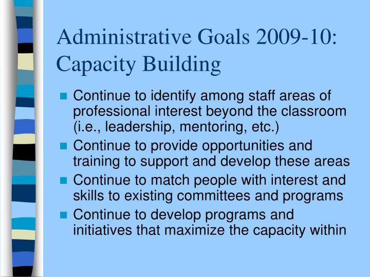 Administrative Goals 2009-10:  Capacity Building