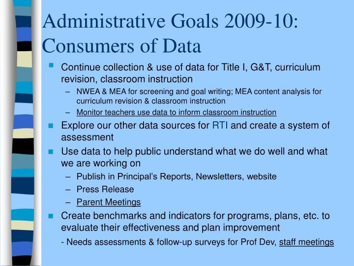 Administrative Goals 2009-10:  Consumers of Data
