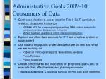 administrative goals 2009 10 consumers of data