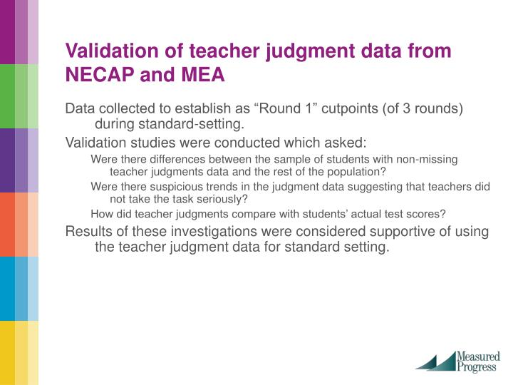 Validation of teacher judgment data from NECAP and MEA