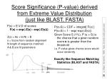 score significance p value derived from extreme value distribution just like blast fasta