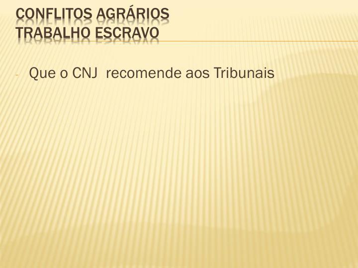 Que o CNJ  recomende aos Tribunais