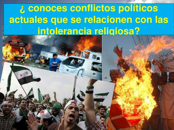 ¿ conoces conflictos políticos actuales que se relacionen con las intolerancia religiosa?