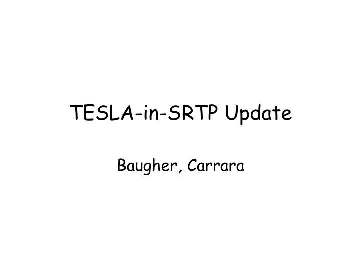 TESLA-in-SRTP Update