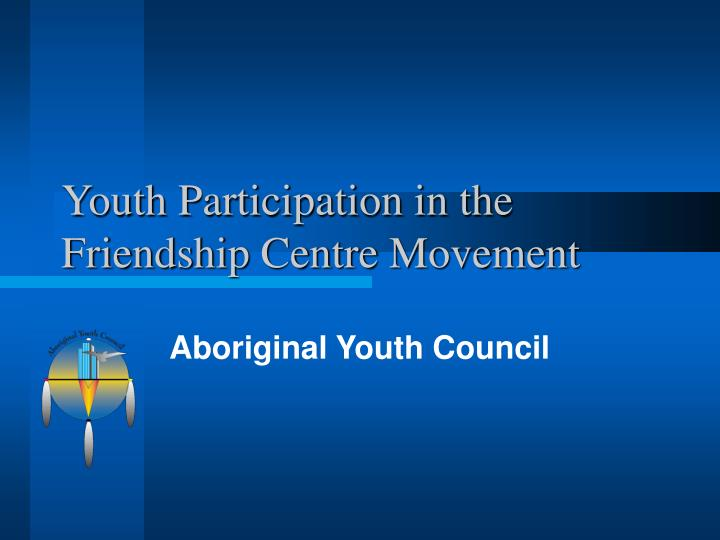 youth participation in the friendship centre movement