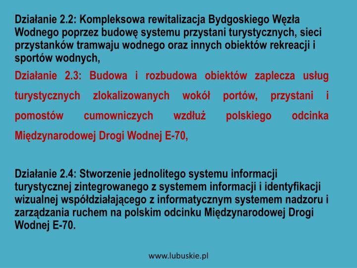 Działanie 2.2: Kompleksowa rewitalizacja Bydgoskiego Węzła Wodnego poprzez budowę systemu przystani turystycznych, sieci przystanków tramwaju wodnego oraz innych obiektów rekreacji i sportów wodnych,