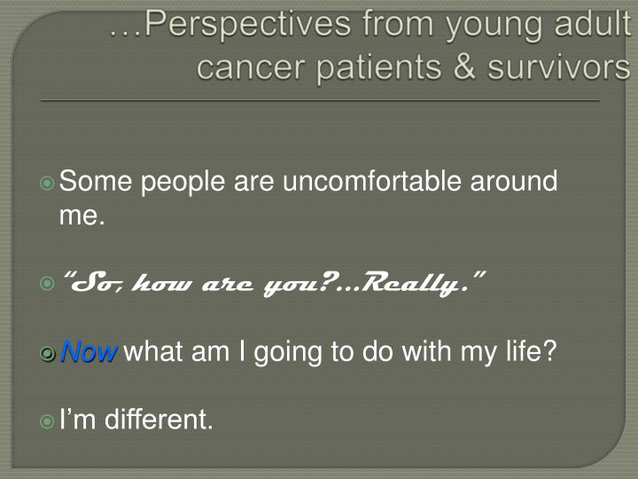 …Perspectives from young adult cancer patients & survivors