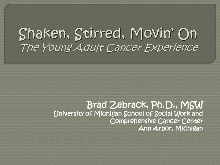 shaken stirred movin on the young adult cancer experience