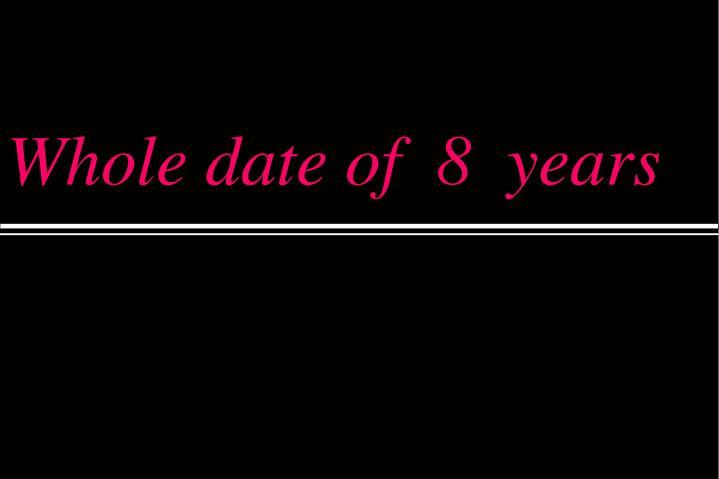 Whole date of  8  years