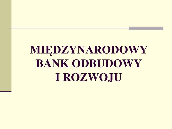 mi dzynarodowy bank odbudowy i rozwoju