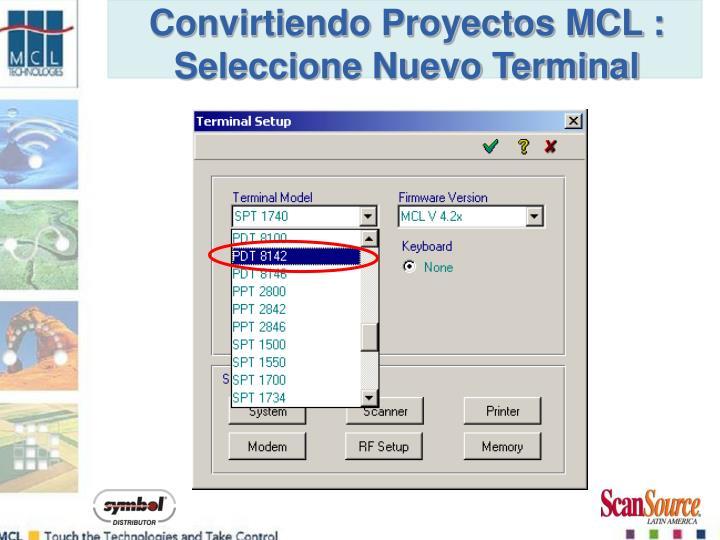 Convirtiendo Proyectos MCL : Seleccione Nuevo Terminal