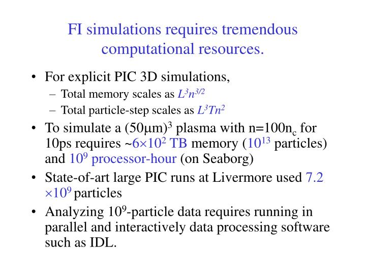 FI simulations requires tremendous computational resources.