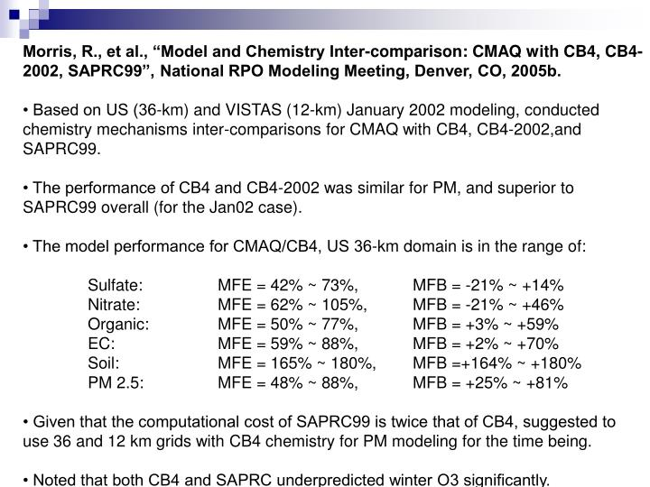 "Morris, R., et al., ""Model and Chemistry Inter-comparison: CMAQ with CB4, CB4-2002, SAPRC99"", National RPO Modeling Meeting, Denver, CO, 2005b."