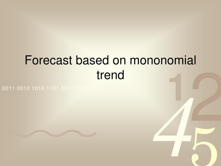 Forecast based on mononomial trend