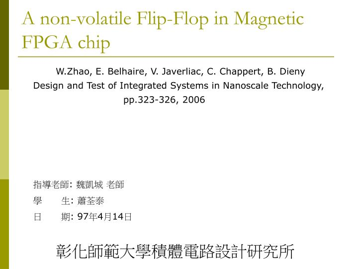 A non volatile flip flop in magnetic fpga chip