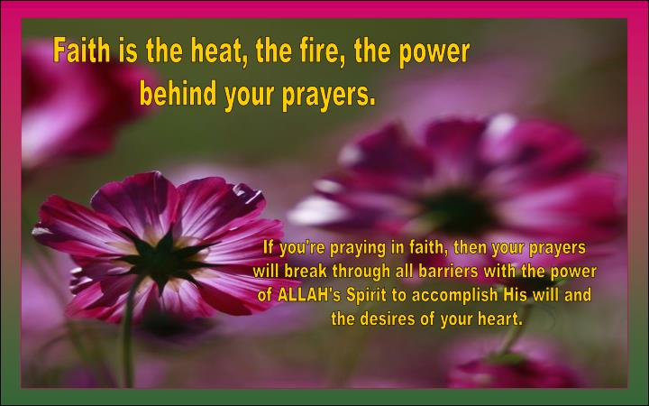 Faith is the heat' the fire, the power