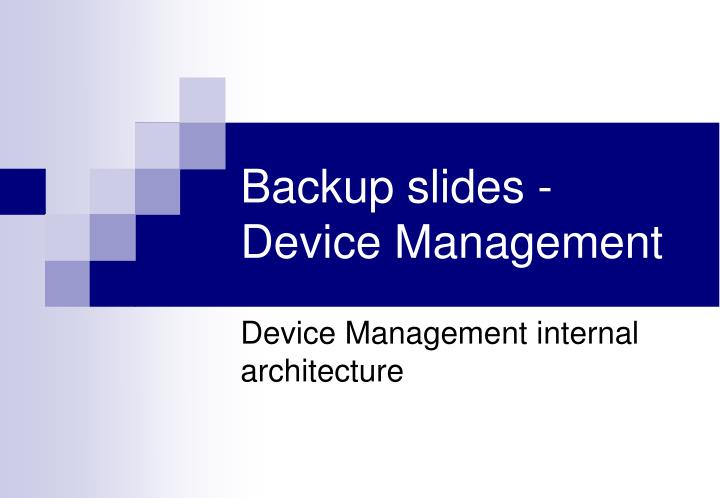 Backup slides - Device Management