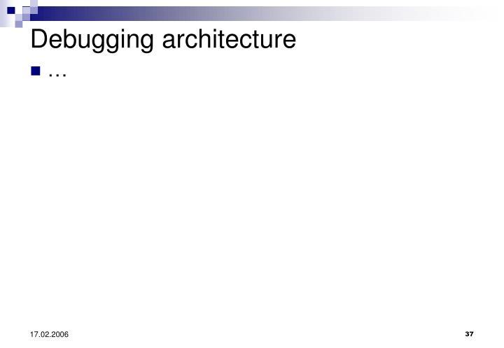 Debugging architecture