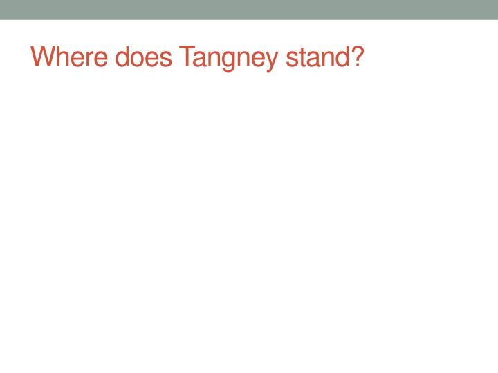 Where does Tangney stand?
