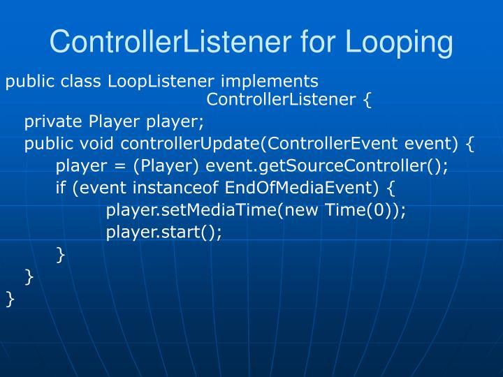 ControllerListener for Looping
