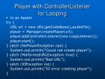 player with controllerlistener for looping