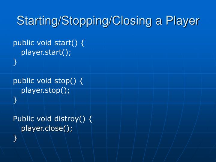 Starting/Stopping/Closing a Player