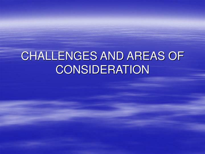 CHALLENGES AND AREAS OF CONSIDERATION