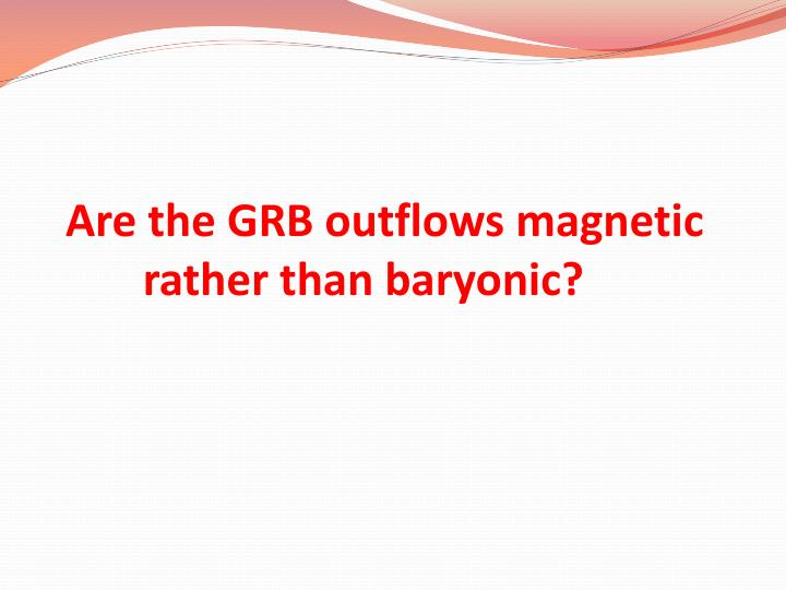 Are the GRB outflows magnetic