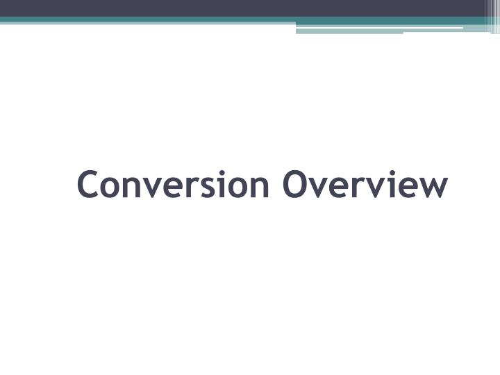 Conversion Overview