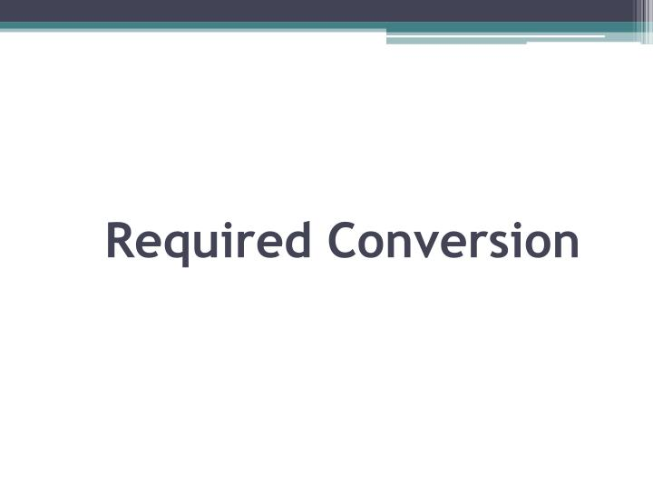 Required Conversion