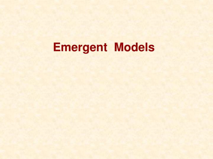 Emergent  Models