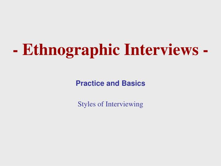 - Ethnographic Interviews -