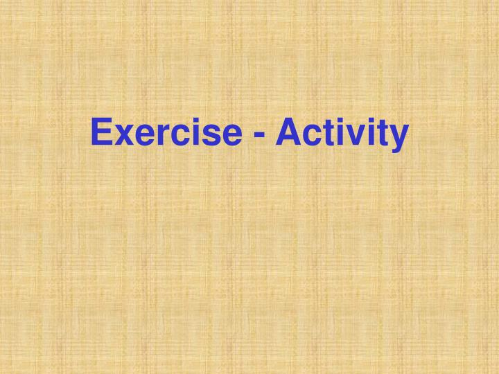 Exercise - Activity