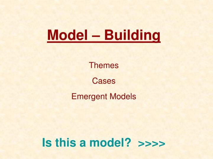 Model – Building