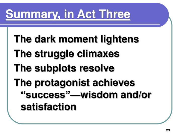 Summary, in Act Three