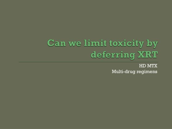Can we limit toxicity by deferring XRT