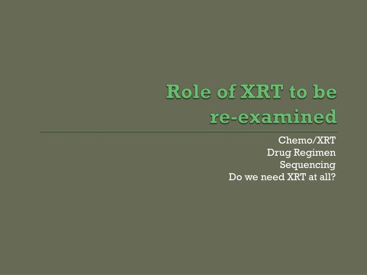 Role of XRT to be