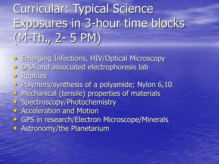 Curricular: Typical Science Exposures in 3-hour time blocks (M-Th., 2- 5 PM)