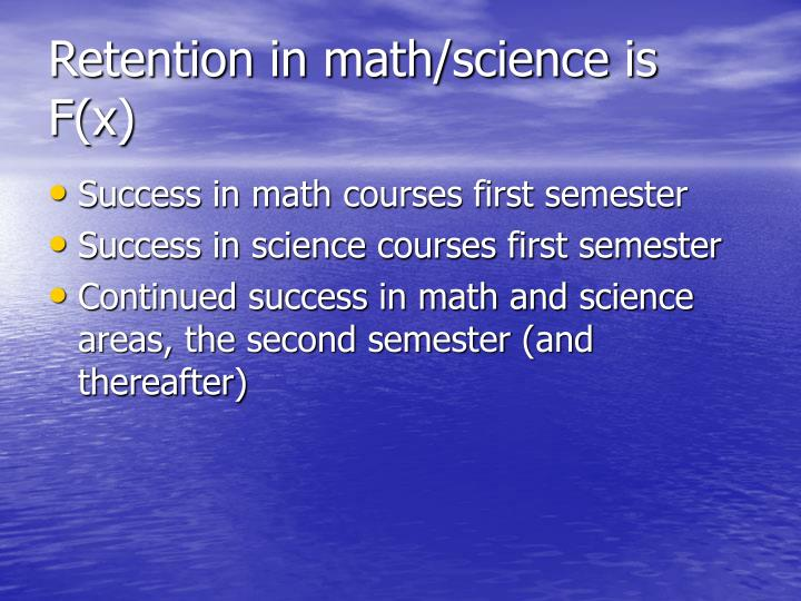 Retention in math/science is F(x)