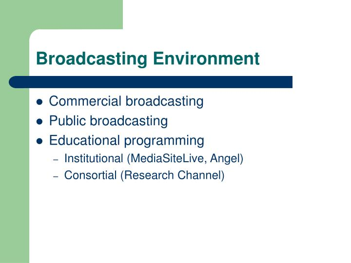 Broadcasting environment