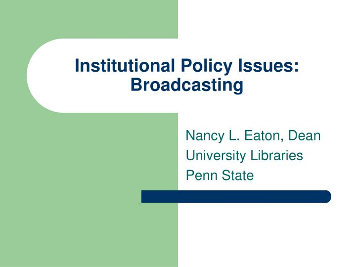 Institutional policy issues broadcasting