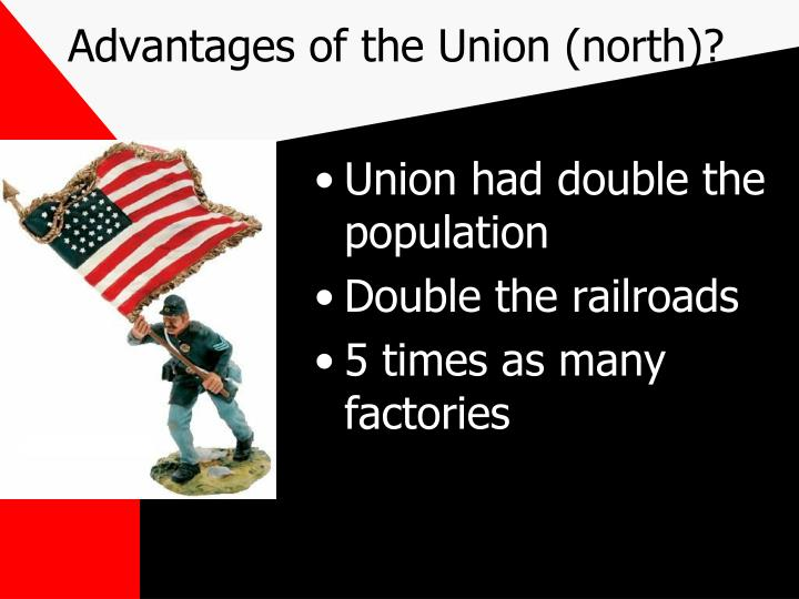 Advantages of the Union (north)?
