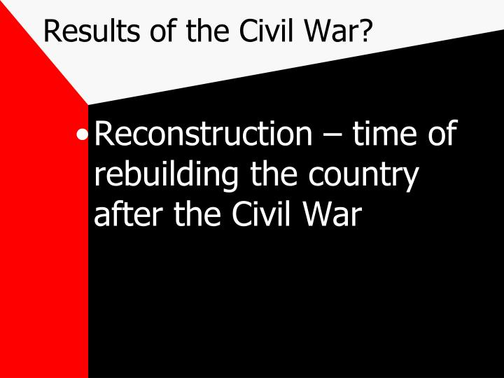 Results of the Civil War?